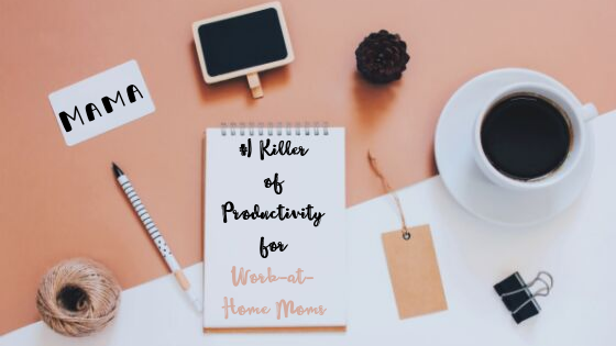 killer of productivity for work-at-home moms